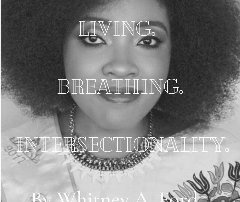 """Living Breathing Intersectionality"" By Whitney A. Ford"